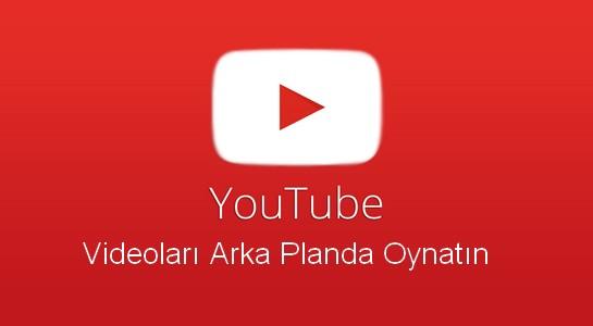 Youtube-Videolari-Arka-Planda-Oynatmak-Android