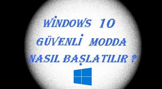 windows-10-guvenli-modda-nasil-baslatilir
